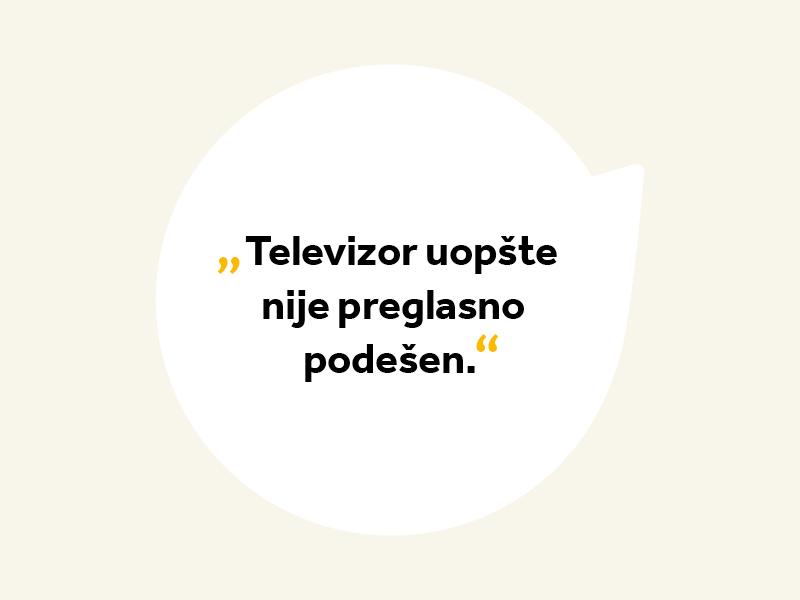 """Tipične izjave u slučaju oštećenja sluha: """"Televizor uopšte nije preglasno podešen."""""""